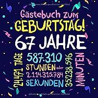 Gästebuch zum Geburtstag ~ 67 Jahre: Deko zur Feier vom 67.Geburtstag fuer Mann oder Frau - 67 Jahre - Geschenkidee & Dekoration fuer Glueckwuensche und Fotos der Gaeste