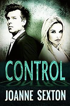 [Sexton, Joanne]のControl: A Romantic Suspense Novel (English Edition)
