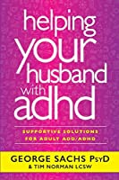 Helping Your Husband with ADHD: Supportive Solutions for Adult ADD/ADHD