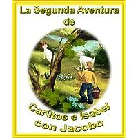 La Segunda Aventura De Carlitos E Isabel Con Jacobo (Las Mágicas Aventuras de Carlitos e Isabel) (Spanish Edition)