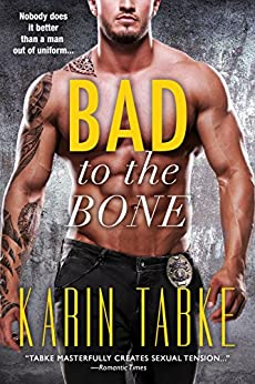 Bad to The Bone: a Bad Boys of the Bay novella by [Tabke, Karin]