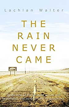 The Rain Never Came by [Walter, Lachlan]