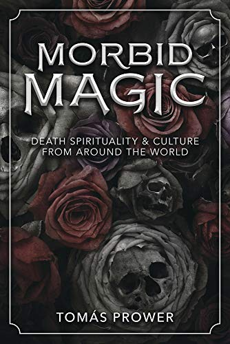 Morbid Magic: Death Spirituality and Culture from Around the World (English Edition)