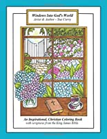 Windows Into God's World: An Inspirational, Christian Coloring Book with scriptures from the King James Bible
