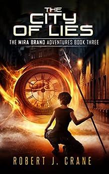 The City of Lies (The Mira Brand Adventures Book 3) by [Crane, Robert J.]
