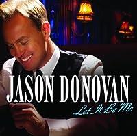 Let It Be Me by Jason Donovan (2008-11-18)