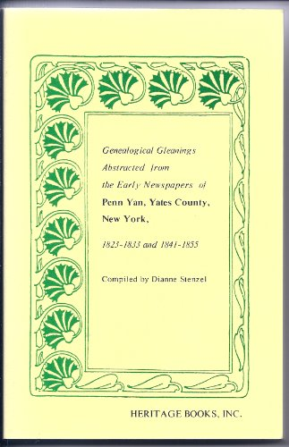 Genealogical gleanings abstracted from the early newspapers of Penn Yan, Yates County, New York, 1823-1833 and 1841-1855