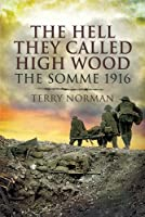 The Hell They Called High Wood: The Somme 1916
