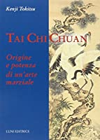 Tai Chi Chuan. Origine e potenza di un'arte marziale