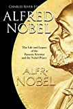 Alfred Nobel: The Life and Legacy of the Famous Scientist and the Nobel Prizes (English Edition)