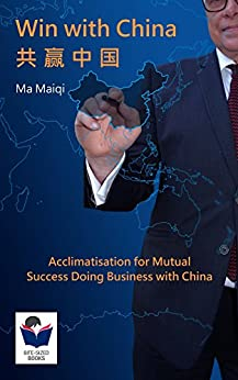[Ma, Maiqi]のWin with China: Acclimatisation for Mutual Success Doing Business with China (Bite-Sized Books China Series Book 1) (English Edition)