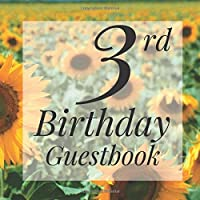 3rd Birthday Guestbook: Sunflower Floral Garden Themed - Third Party Baby Anniversary Event Celebration Keepsake Book - Family Friend Sign in Write Name, Advice Wish Message Comment Prediction - W/ Gift Recorder Tracker Log & Picture Space