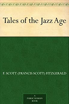 [Fitzgerald, F. Scott (Francis Scott)]のTales of the Jazz Age (English Edition)