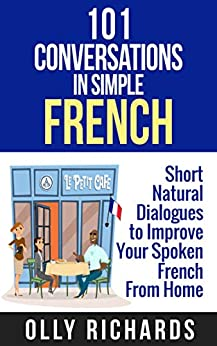 101 Conversations in Simple French: Short Natural Dialogues to Boost Your Confidence & Improve Your Spoken French (French Edition) by [Richards, Olly]