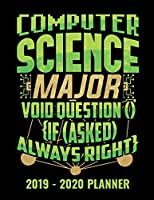 Computer Science Major Void Question () {If (Asked) Always Right} 2019 - 2020 Planner: Monthly and Weekly Dated Academic Organizer for Students