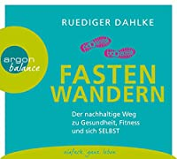 Fasten-Wandern: Der nachhaltige Weg zu Gesundheit, Fitness und sich selbst