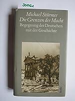 Die Grenzen der Macht. Begegnungen der Deutschen mit der Geschichte