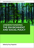 Understanding the environment and social policy (Understanding Welfare: Social Issues, Policy and Practice)
