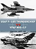 USAF F-105 Thunderchief vs VPAF MiG-17: Vietnam 1965–68 (Duel) (English Edition)