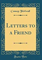 Letters to a Friend (Classic Reprint)