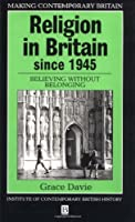 Religion in Britain Since 1945: Believing Without Belonging (Making Contemporary Britain)