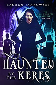 Haunted by the Keres (The Shape Shifter Chronicles Book 4) by [Jankowski, Lauren]