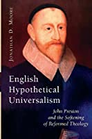 English Hypothetical Universalism: John Preston and the Softening of Reformed Theology