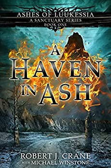 A Haven in Ash (A Sanctuary Series) (Ashes of Luukessia Book 1) by [Crane, Robert J.]