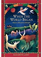 When the World Began: Stories Collected from Ethiopia (Oxford Myths and Legends)