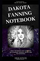 Dakota Fanning Notebook: Great Notebook for School or as a Diary, Lined With More than 100 Pages. Notebook that can serve as a Planner, Journal, Notes and for Drawings. (Dakota Fanning Notebooks)