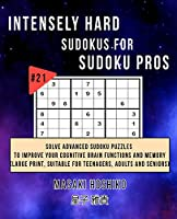 Intensely Hard Sudokus for Sudoku Pros #21: Solve Advanced Sudoku Puzzles To Improve Your Cognitive Brain Functions And Memory (Large Print, Suitable For Teenagers, Adults And Seniors)
