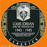 The Chronological Louis Jordan and His Tympany Five: 1943-1945