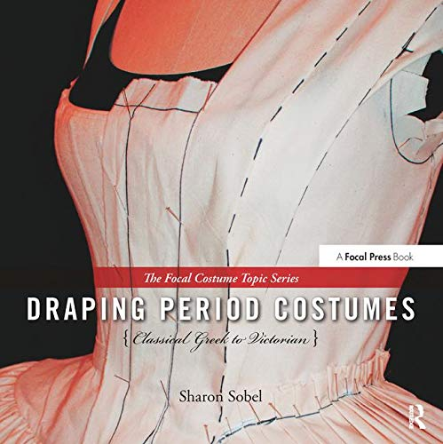 Download Draping Period Costumes: Classical Greek to Victorian (The Focal Press Costume Topics Series) 0240821335