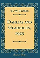 Dahlias and Gladiolus, 1929 (Classic Reprint)