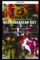 All You Need To Know About Mediterranean Diet In Weight Loss: 3 X 7 Days Meal Plan That Will Change Your Life Forever