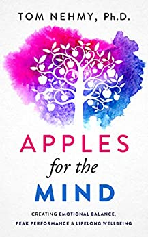 Apples for the Mind: Creating Emotional Balance, Peak Performance & Lifelong Wellbeing by [Nehmy, Tom]