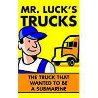 Children's Books: Mr. Luck's Trucks: The Truck that Wanted to be a Submarine. Illustrated Children's Stories for Kids Ages 2-6 (Children's Picture Books for Bedtime Book 3) (English Edition)