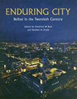 Enduring City: Belfast in the Twentieth Century