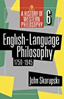 English-Language Philosophy 1750-1945 (A History of Western Philosophy)