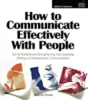 How to Communicate Effectively with People: Tips for Building and Strengthening Your Speaking Writing and Interpersonal Communications [並行輸入品]