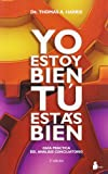 Yo estoy bien tu estas bien / I am Ok You are Ok