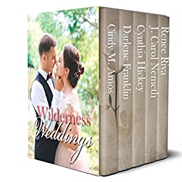 Wilderness Weddings: Historical romances in America's National Parks by [Amos, Cindy M., Franklin, Darlene, Hickey, Cynthia, Nemeth, J. Carol, Riva, Renee]