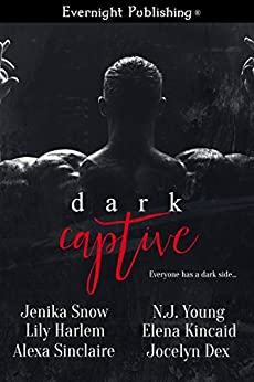 Dark Captive by [Snow, Jenika, Harlem, Lily, Sinclaire, Alexa, Young, N.J., Kincaid, Elena, Dex, Jocelyn]