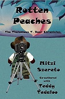 [Szereto, Mitzi, Tedaloo, Teddy]のRotten Peaches (The Thelonious T. Bear Chronicles) (English Edition)
