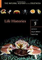 Life Histories (The Natural History of the Crustacea)