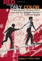 Red Is Not the Only Color: Contemportary Chinese Fiction on Love and Sex Between Women : Collected Stories (Asian Voices)