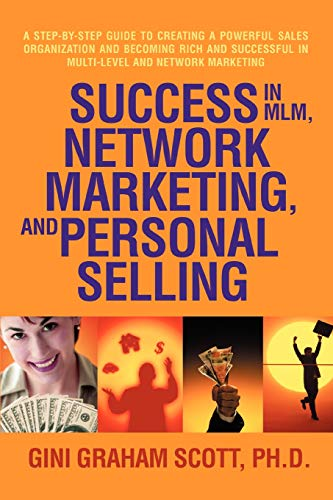 Download Success in MLM, Network Marketing, and Personal Selling: A Step-By-Step Guide to Creating a Powerful Sales Organization and Becoming Rich and Successful in Multi-level and Network Marketing 0595462588