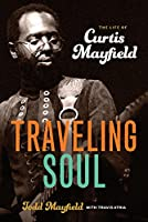 Traveling Soul: The Life of Curtis Mayfield