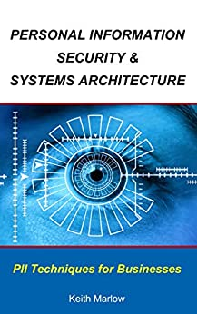 Personal Information Security & Systems Architecture: Techniques for PII Management in a Business by [Marlow, Keith]