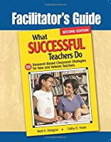 What Successful Teachers Do: 101 Research-Based Classroom Strategies for New and Veteran Teachers: Facilitator's Guide (Facilitators Guide to)